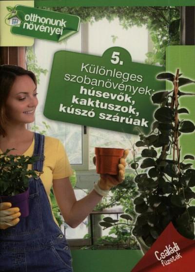 - Különleges szobanövények: húsevők, kaktuszok, kúszó szárúak