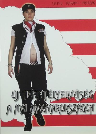 Csepeli György - Murányi István - Prazsák Gergő - Új tekintélyelvűség a mai Magyarországon
