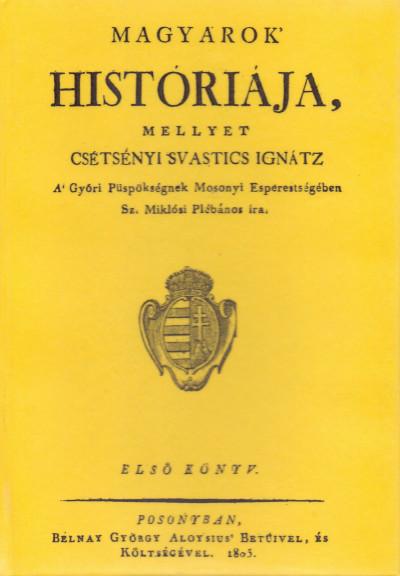 Csétsényi Svastics Ignác - Magyarok históriája I.