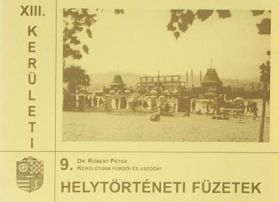 Róbert Péter - XIII. kerületi helytörténeti füzetek 9.
