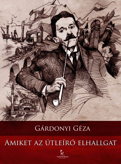 Gárdonyi Géza - Amiket az útleíró elhallgat