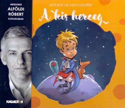 Antoine De Saint-Exupéry - Alföldi Róbert - A kis herceg - Hangoskönyv