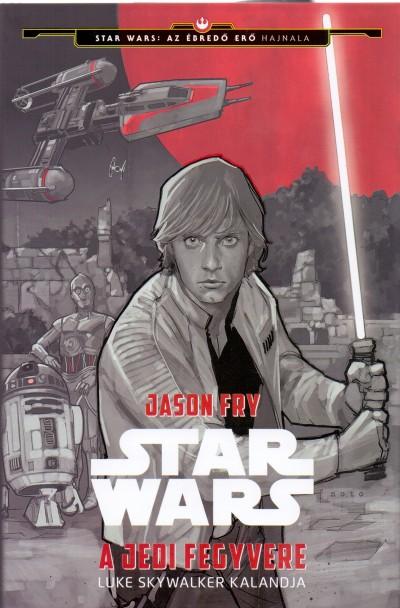 Jason Fry - Star Wars - Luke Skywalker kalandja - A jedi fegyvere