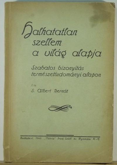 S. Albert Bernát - Halhatatlan szellem a világ alapja