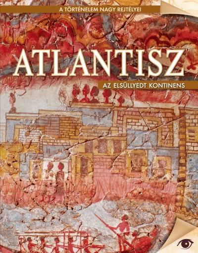 Tóth Emese  (Szerk.) - Atlantisz - Az elsüllyedt kontinens