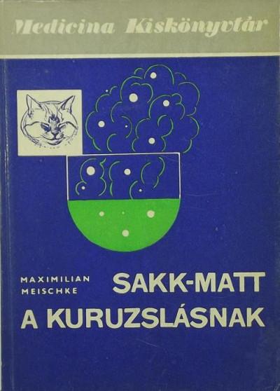 Maximilian Meischke - Sakk-matt a kuruzslásnak