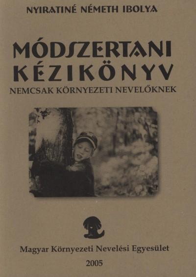 Nyiratiné Németh Ibolya - Módszertani kézikönyv nemcsak környezeti nevelőknek