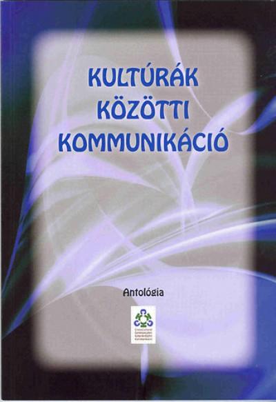 Klein Dávid  (Szerk.) - Klein Sándor  (Szerk.) - Kultúrák közötti kommunikáció - Antológia