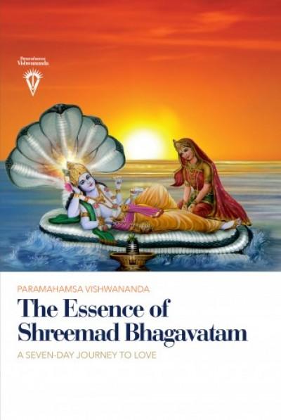 Vishwananda Paramahamsa Sri Swami - The Essence of Shreemad Bhagavatam - A Seven-Day Journey to Love