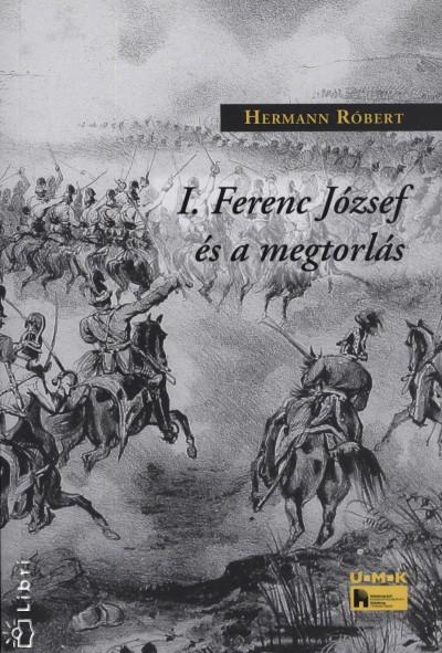 Hermann Róbert - I. Ferenc József és a megtorlás
