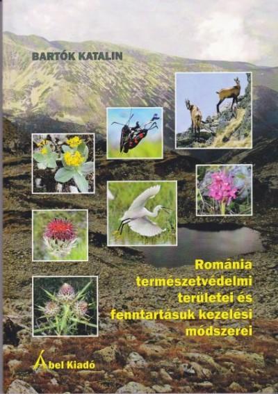 Bartók Katalin - Románia természetvédelmi területei és fenntartásuk kezelési módszerei