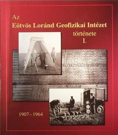Polcz Iván  (Szerk.) - Az Eötvös Loránd Geofizikai Intézet története I.