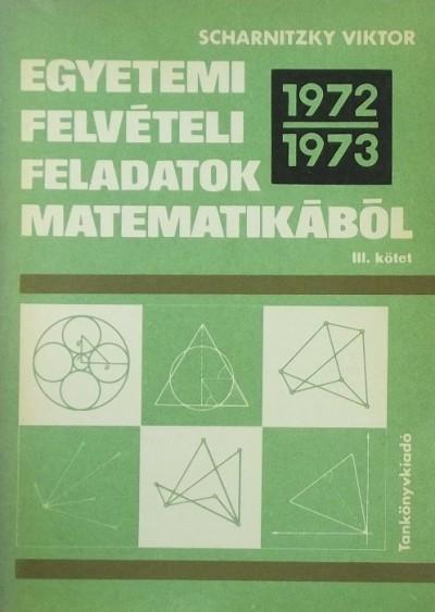Scharnitzky Viktor - Egyetemi felvételi feladatok matematikából III.
