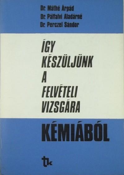 Máthé Árpád - Pálfalvi Aladárné - Perczel Sándor - Így készüljünk a felvételi vizsgára kémiából