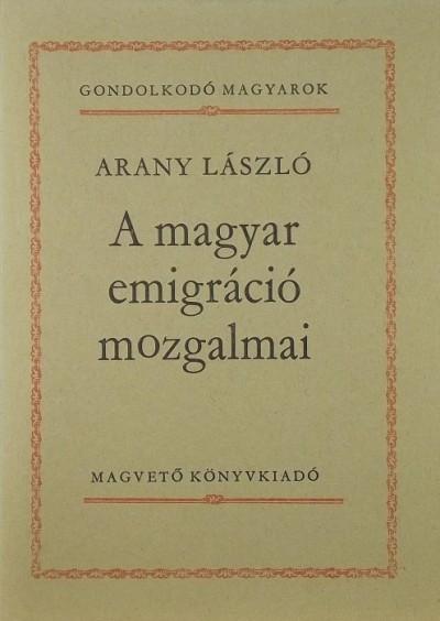 Arany László - A magyar emigráció mozgalmai