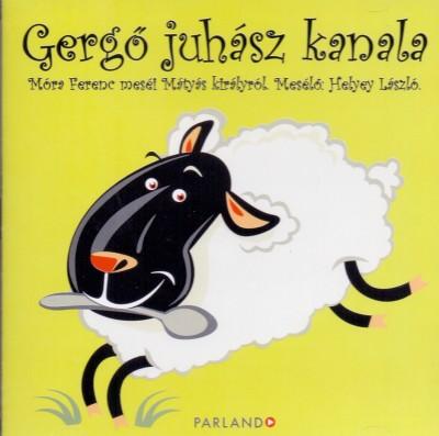 Móra Ferenc - Helyey László - Gergő juhász kanala - Hangoskönyv