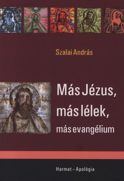 Szalai András - Más Jézus, más lélek, más Evangélium