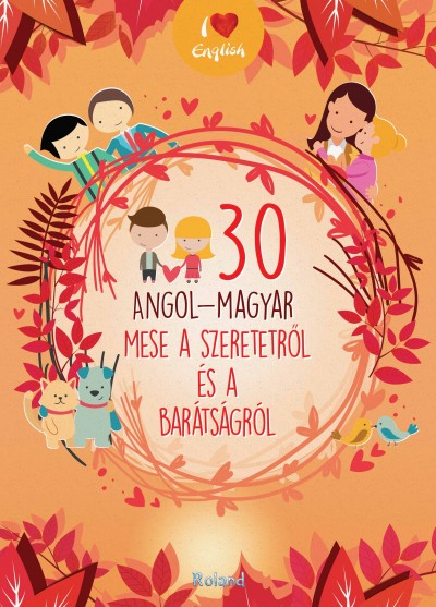 - 30 angol-magyar mese a szeretetről és a barátságról