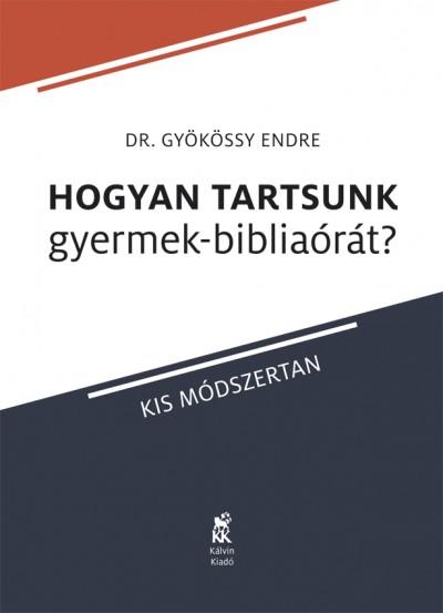 Gyökössy Endre - Hogyan tartsunk gyermek-bibliaórát?
