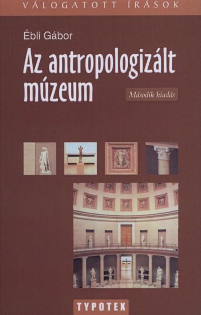 Ébli Gábor - Az antropologizált múzeum
