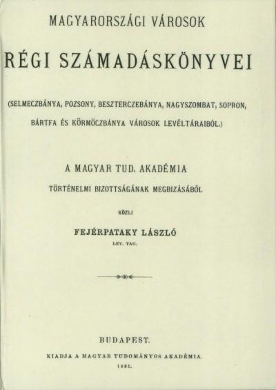 Fejérpataky László  (Összeáll.) - Magyarországi városok régi számadáskönyvei