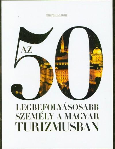 - Az 50 legbefolyásosabb személy a magyar turizmusban