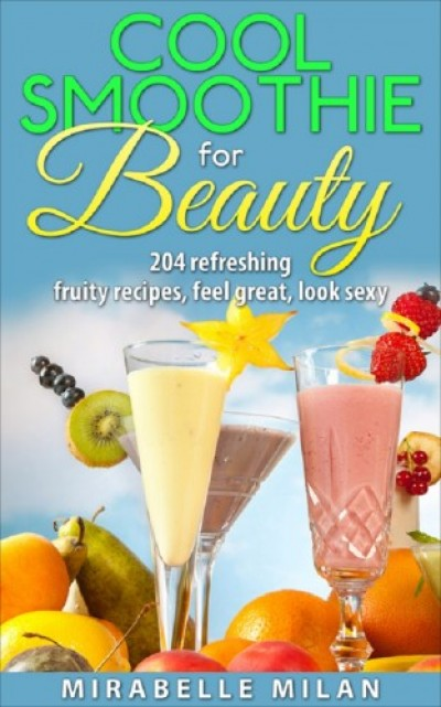 Milan Mirabelle - The Best Smoothie Recipe Book Anywhere