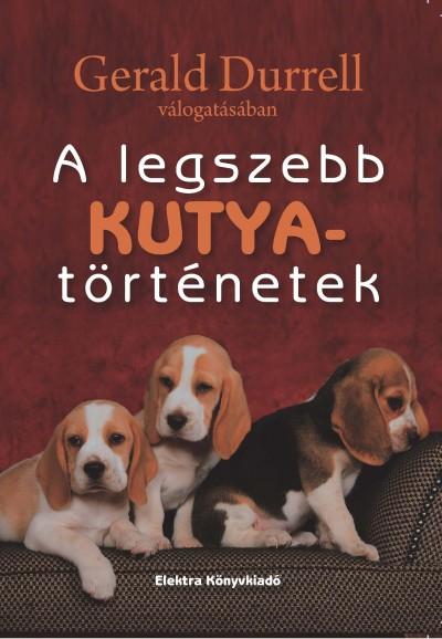 Gerald Durrell  (Vál.) - Budai Katalin  (Összeáll.) - A legszebb kutyatörténetek