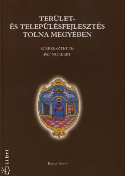 Pap Norbert  (Szerk.) - Terület- és településfejlesztés Tolna megyében