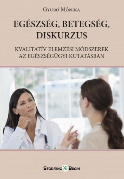 Monika Gyuró - Egészség, betegség, diskurzus - Kvalitatív elemzési módszerek az egészségügyi kutatásban