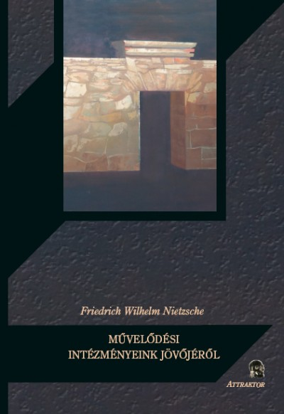 Friedrich Nietzsche - Művelődési intézményeink jövőjéről