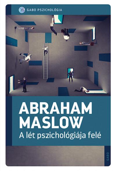 Abraham Harold Maslow - A lét pszichológiája felé