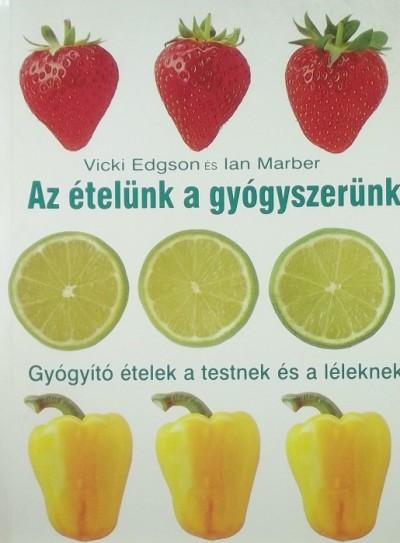 Vicki Edgson - Ian Marber - Az ételünk a gyógyszerünk