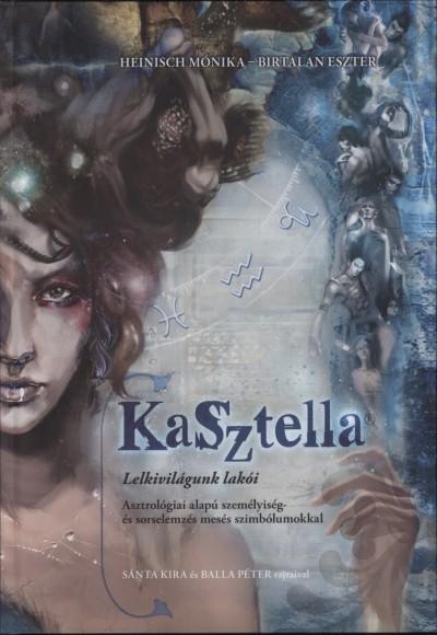 Birtalan Eszter - Heinisch Mónika - KaSztella - Lelkivilágunk lakói