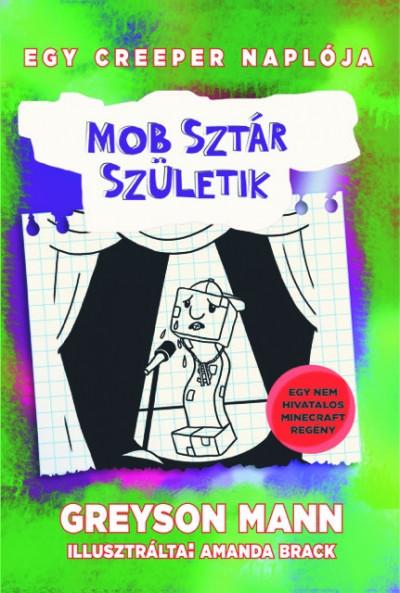 Greyson Mann - Mob sztár születik - Egy creeper naplója - második könyv
