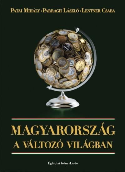 Parragh László - Patai Mihály - Magyarország a változó világban