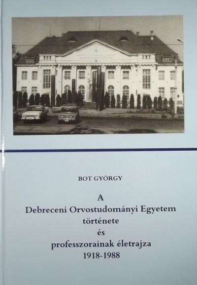 Bot György - A Debreceni Orvostudományi Egyetem története és a professzorainak életrajza 1918-1988
