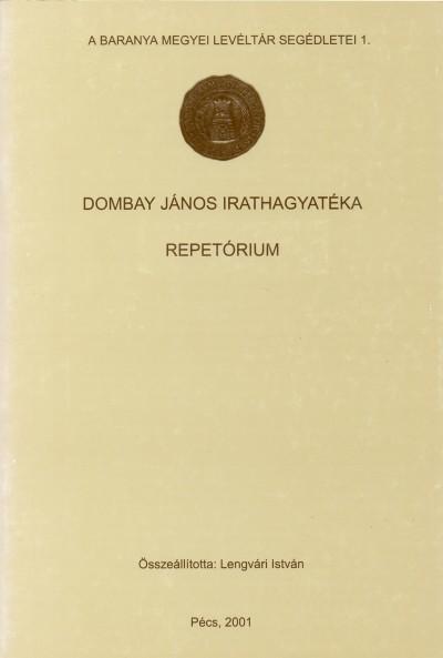 Lengvári István  (Szerk.) - Dombay János irathagyatéka - Repertórium