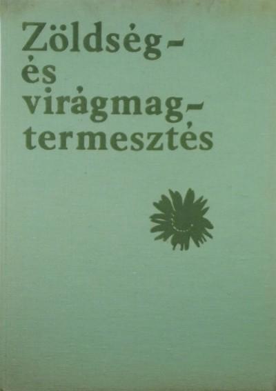 Tiborcz György  (Szerk.) - Zöldség- és virágmagtermesztés