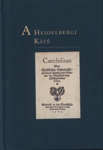 Olevianus Gáspár - Ursinus Zakariás - A Heidelbergi Káté