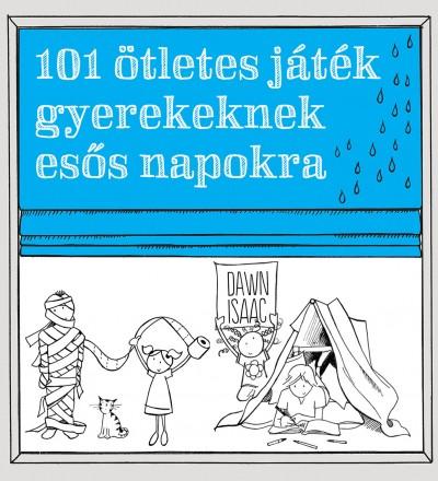 Dawn Isaac - 101 ötletes játék gyerekeknek esős napokra