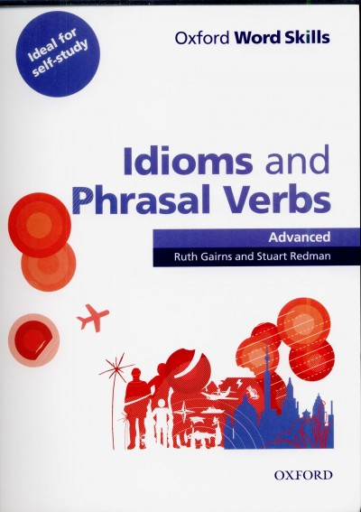 Ruth Gairns - Stuart Redman - Idioms and Phrasal Verbs - Advanced