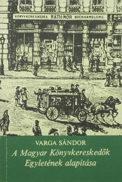 Varga Sándor - A Magyar Könyvkereskedők Egyletének alapítása