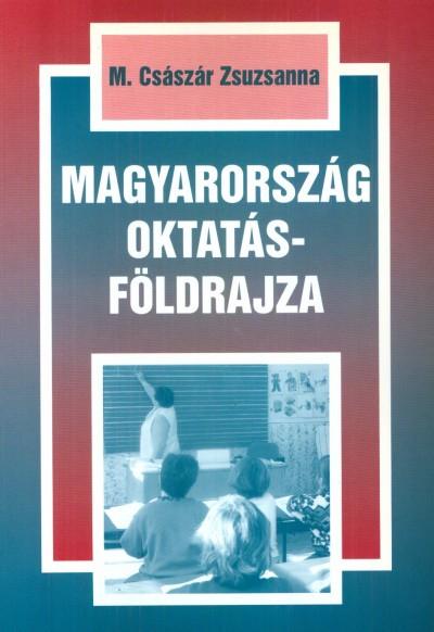 M. Császár Zsuzsanna - Magyarország oktatásföldrajza