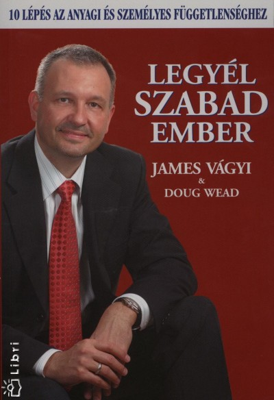 Vágyi James - Doug Wead - Legyél szabad ember