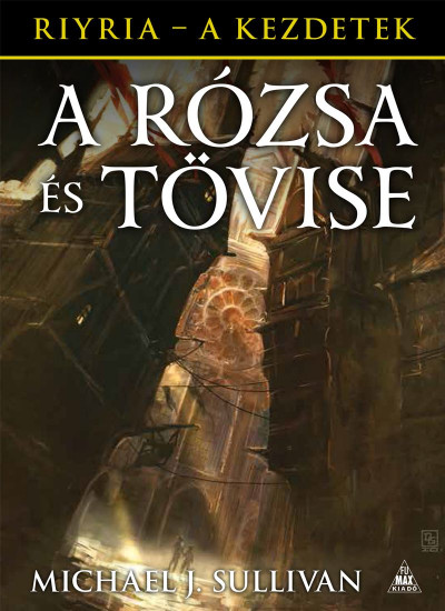 Michael J. Sullivan - A Rózsa és Tövise