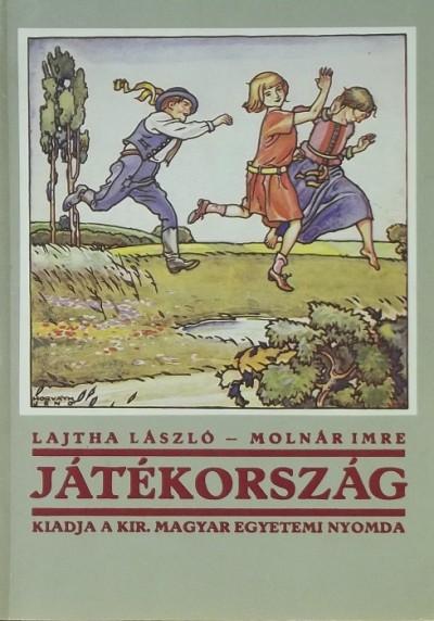 Lajtha László - Molnár Imre - Játékország (reprint)