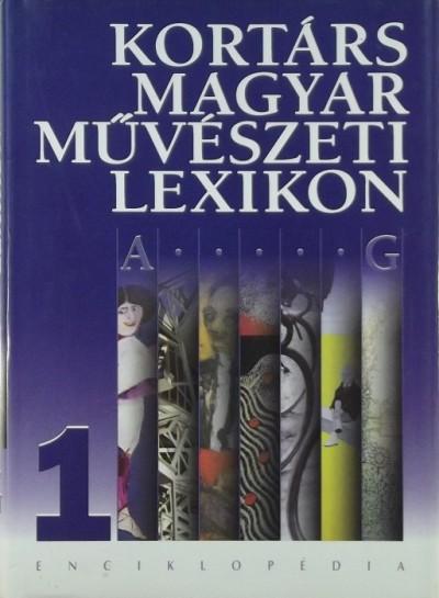 Faludy Judit  (Szerk.) - Fitz Péter  (Szerk.) - Török Ágnes  (Szerk.) - Kortárs Magyar Művészeti Lexikon 1.