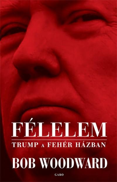 3e64b59294 Könyv: Félelem - Trump a Fehér Házban (Bob Woodward)