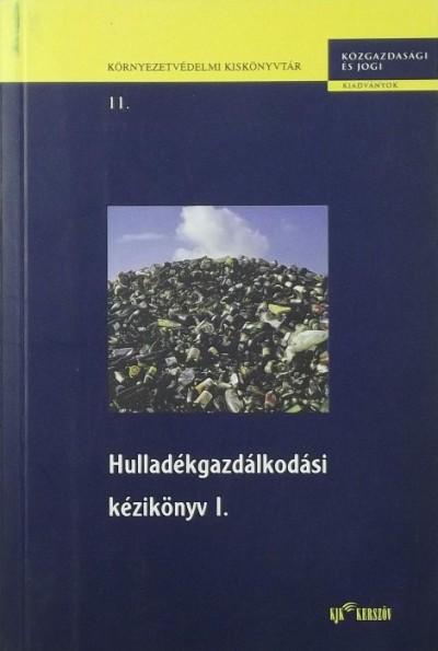 Bándi Gyula  (Szerk.) - Hulladékgazdálkodási kézikönyv I.
